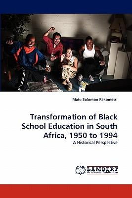 Transformation of Black School Education in South Africa, 1950 to 1994