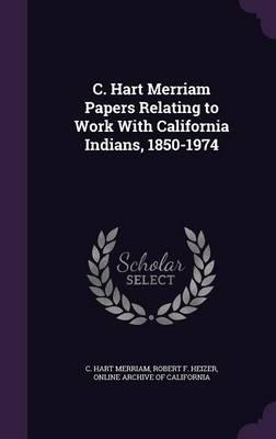 C. Hart Merriam Papers Relating to Work with California Indians, 1850-1974