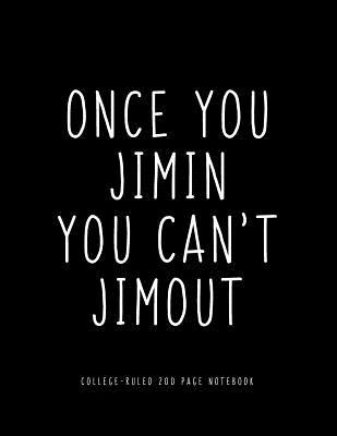 Once You Jimin You Can't Jimout Kpop Notebook