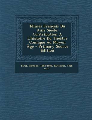 Mimes Francais Du Xiiie Siecle; Contribution A L'Histoire Du Theatre Comique Au Moyen Age - Primary Source Edition