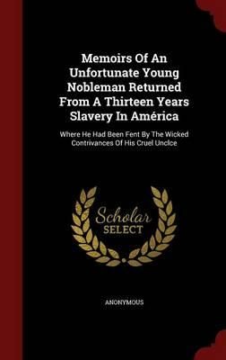 Memoirs of an Unfortunate Young Nobleman Returned from a Thirteen Years Slavery in America
