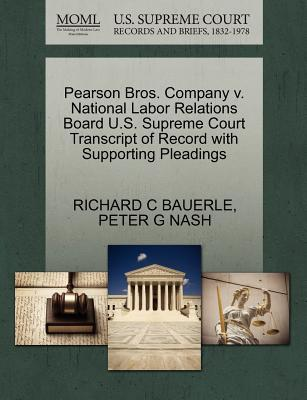Pearson Bros. Company V. National Labor Relations Board U.S. Supreme Court Transcript of Record with Supporting Pleadings