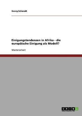Einigungstendenzen in Afrika - die europäische Einigung als Modell?
