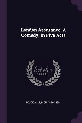 London Assurance. a Comedy, in Five Acts