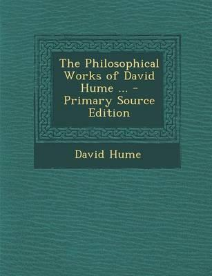 The Philosophical Works of David Hume ... - Primary Source Edition