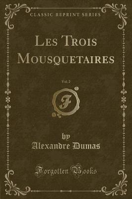 Les Trois Mousquetaires, Vol. 2 (Classic Reprint)