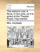 The Widow's Vow. a Farce, in Two Acts, as It Is Acted at the Theatre Royal, Hay-Market.