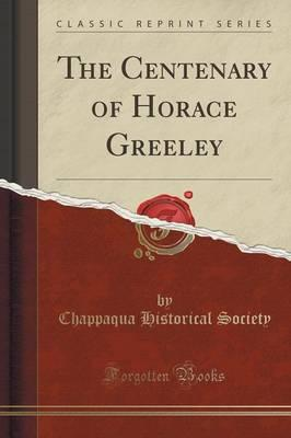 The Centenary of Horace Greeley (Classic Reprint)