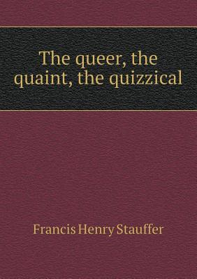 The Queer, the Quaint, the Quizzical
