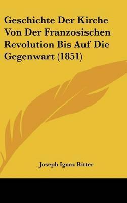 Geschichte Der Kirche Von Der Franzosischen Revolution Bis Auf Die Gegenwart (1851)