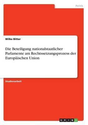 Die Beteiligung nationalstaatlicher Parlamente am Rechtssetzungsprozess der Europäischen Union