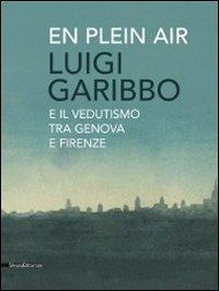 Luigi Garibbo (1782-1869) e il vedutismo tra Genova e Firenze. Ediz. illustrata