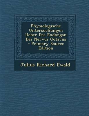 Physiologische Untersuchungen Ueber Das Endorgan Des Nervus Octavus