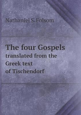The Four Gospels Translated from the Greek Text of Tischendorf