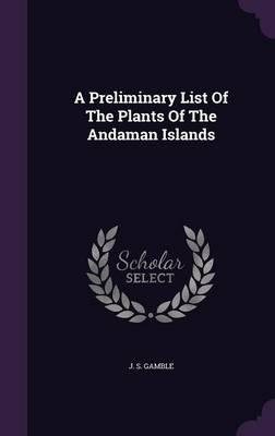 A Preliminary List of the Plants of the Andaman Islands
