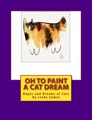 Oh to Paint a Cat Dream