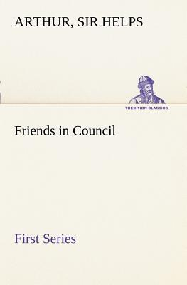 Friends in Council — First Series
