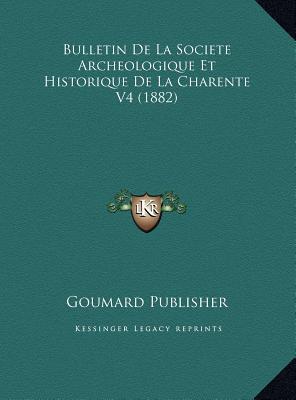 Bulletin de La Societe Archeologique Et Historique de La Chabulletin de La Societe Archeologique Et Historique de La Charente V4 (1882) Rente V4 (1882
