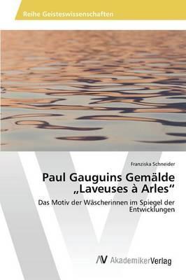 """Paul Gauguins Gemälde """"Laveuses à Arles"""""""
