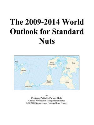 The 2009-2014 World Outlook for Standard Nuts