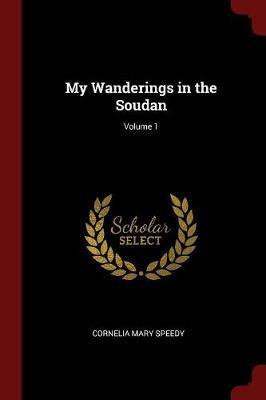 My Wanderings in the Soudan; Volume 1