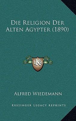 Die Religion Der Alten Agypter (1890)