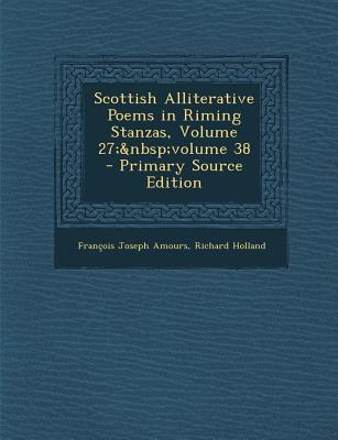 Scottish Alliterative Poems in Riming Stanzas, Volume 27; Volume 38 - Primary Source Edition