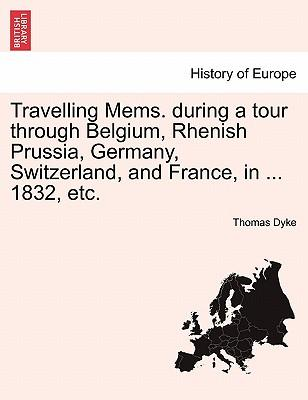 Travelling Mems. during a tour through Belgium, Rhenish Prussia, Germany, Switzerland, and France, in ... 1832, etc