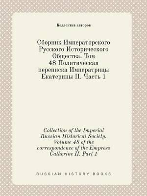 Collection of the Imperial Russian Historical Society. Volume 48 of the Correspondence of the Empress Catherine II. Part 1