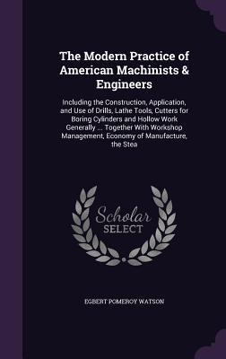 The Modern Practice of American Machinists & Engineers