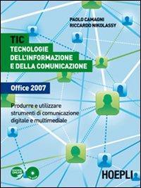 TIC. Tecnologie dell'informazione e della comunicazione Office 2007. Per le Scuole superiori. Con CD-ROM