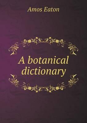 A Botanical Dictiona...