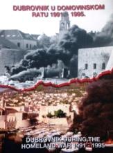 Dubrovnik u Domovinskom ratu 1991-1995. Dubrovnik During the Homeland War 1991-1995