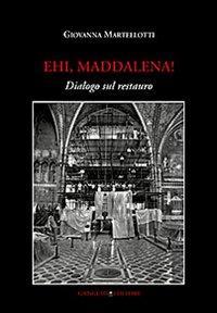 Ehi, Maddalena! Dialogo sul restauro
