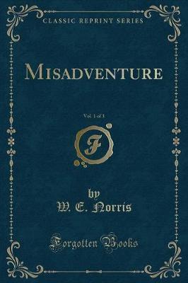Misadventure, Vol. 1 of 3 (Classic Reprint)