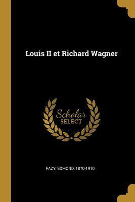Louis II Et Richard Wagner