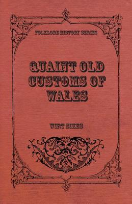 Quaint Old Customs Of Wales (Folklore History Series)