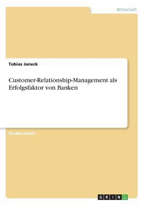 Customer-Relationship-Management als Erfolgsfaktor von Banken