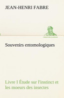 Souvenirs Entomologiques - Livre I Étude Sur L'Instinct Et Les Moeurs Des Insectes