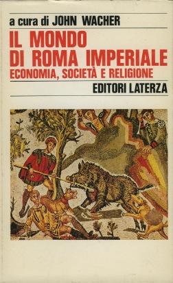 Il mondo di Roma imperiale / Economia, società e religione