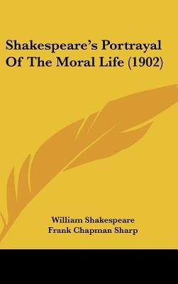 Shakespeare's Portrayal of the Moral Life