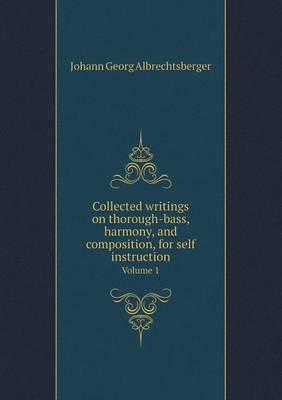 Collected Writings on Thorough-Bass, Harmony, and Composition, for Self Instruction Volume 1