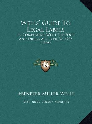 Wells' Guide to Legal Labels Wells' Guide to Legal Labels