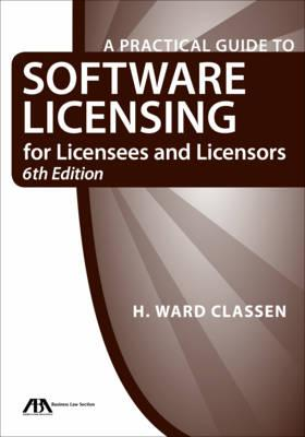 A Practical Guide to Software Licensing for Licensees and Licensors