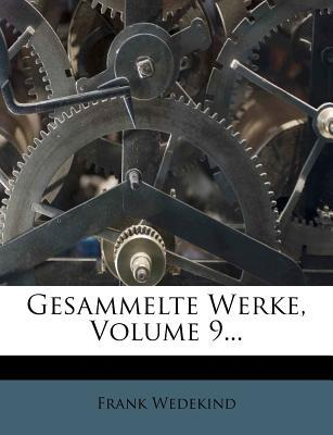 Frank Wedekind Gesammelte Werke. Dramen, Entwurfe, Aufsasse Aus Dem Nachlas.