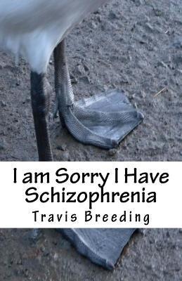I Am Sorry I Have Schizophrenia