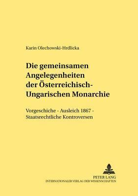 Die gemeinsamen Angelegenheiten der Österreichisch-Ungarischen Monarchie