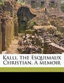Kalli, the Esquimaux Christian a Memoir