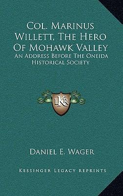 Col. Marinus Willett, the Hero of Mohawk Valley