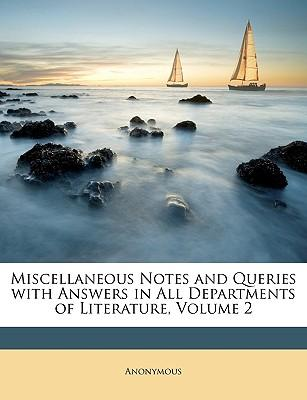 Miscellaneous Notes and Queries with Answers in All Departments of Literature, Volume 2